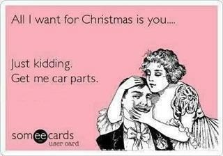 I always ask for car parts! @Lori Barnett does this make you think of someone??