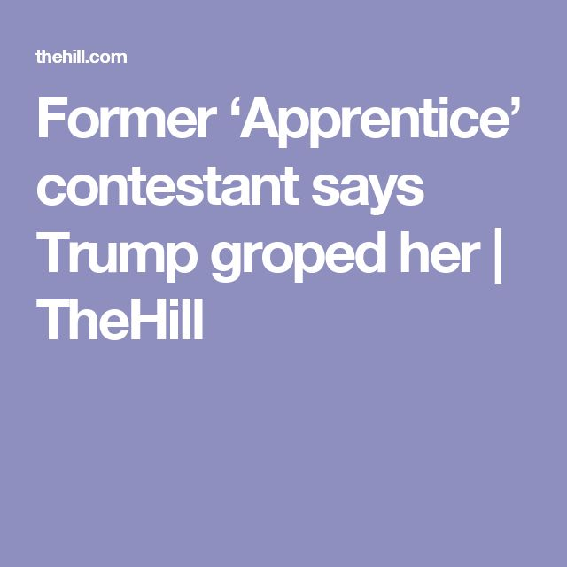 Former 'Apprentice' contestant says Trump groped her | TheHill