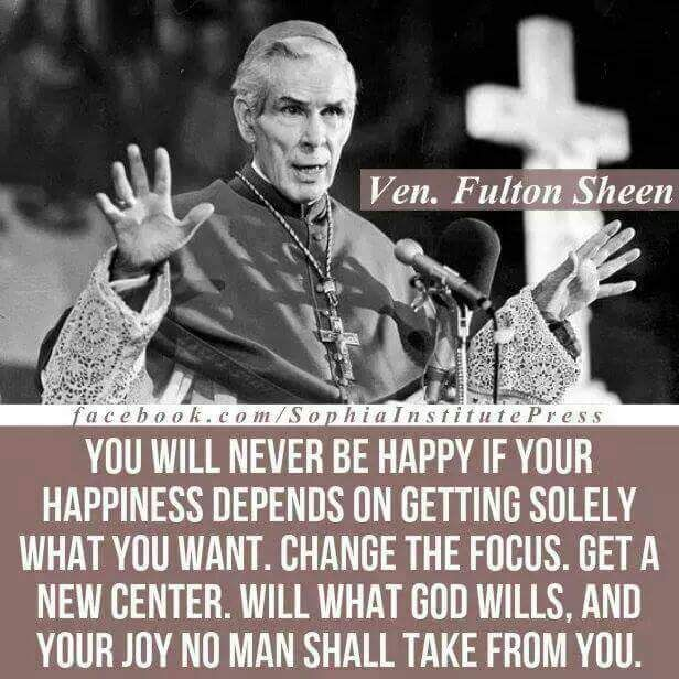 "Quote of the day – April 15 #Easter  ""You will never be happy if your happiness depends on getting solely what you want. Change the focus. Get a new centre. Will what God wills and your joy o man shall take from you."" Ven Archbishop Fulton J Sheen,,,,,,,,,,,,,,,,,,click to join Every Day is a Gift 