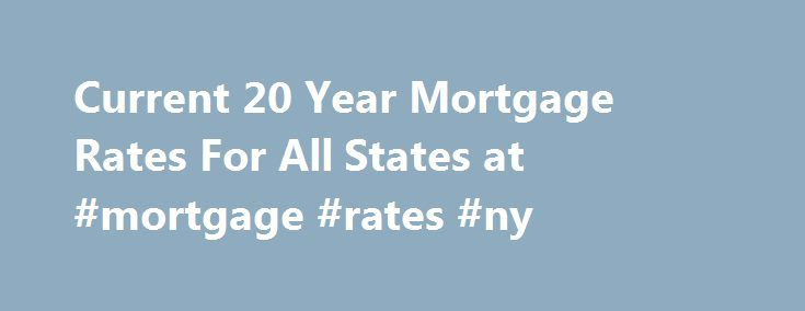 "Current 20 Year Mortgage Rates For All States at #mortgage #rates #ny http://mortgage.remmont.com/current-20-year-mortgage-rates-for-all-states-at-mortgage-rates-ny/  #20 year mortgage # 20-year Fixed Mortgage Rates Refinancing homeowners may be attracted to 20-year loan terms, but these loans can also be valuable for homebuyers who want to save money and build equity more quickly. ""Loans with 20-year terms are more popular with refinances than purchases,"" says Joel Kan, director of economic…"
