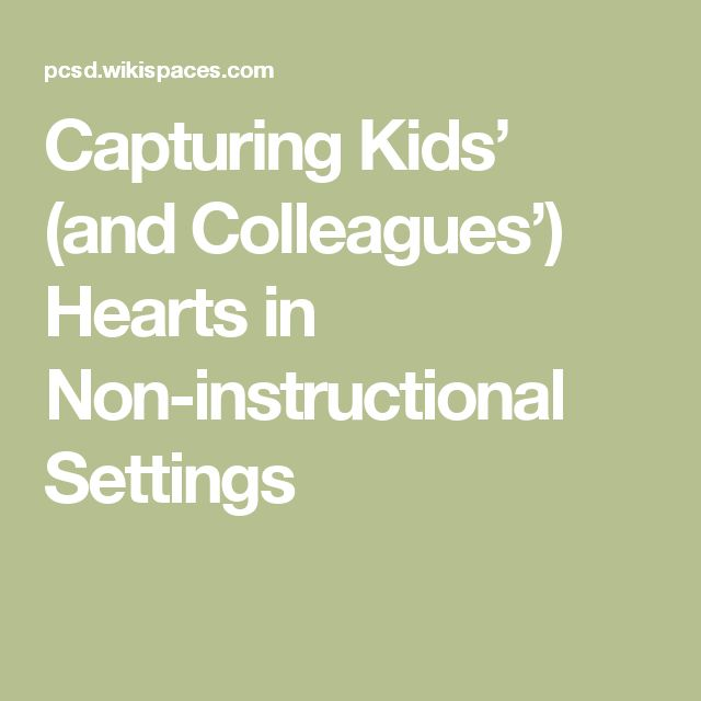 Capturing Kids' (and Colleagues') Hearts in Non-instructional Settings