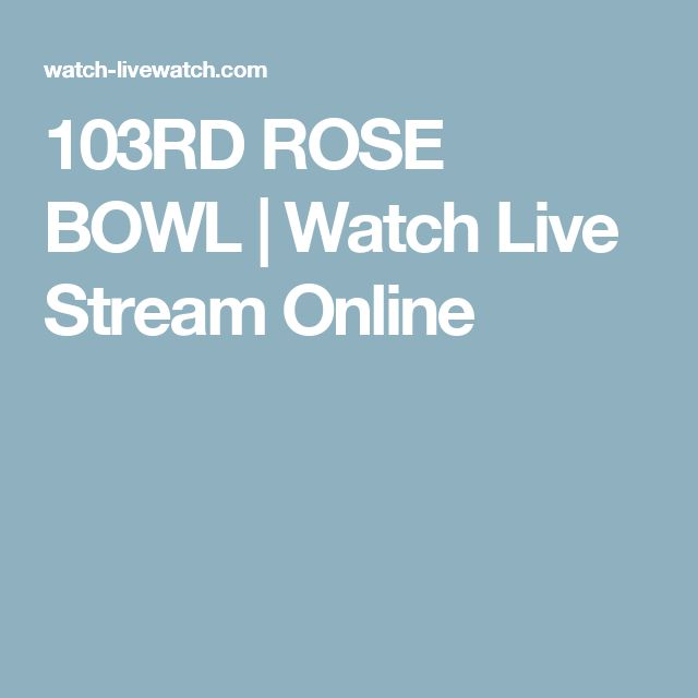 103RD ROSE BOWL | Watch Live Stream Online