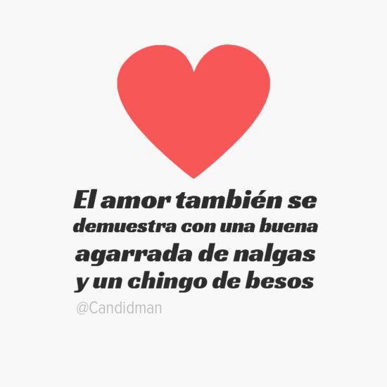 """""""El #Amor también se demuestra con una buena agarrada de nalgas y un chingo de besos"""". #Citas #Frases @Candidman"""