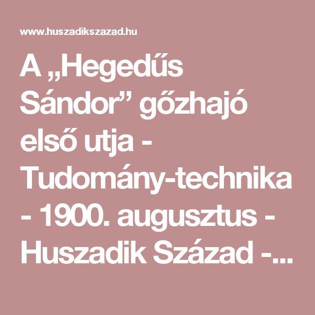 """A """"Hegedűs Sándor"""" gőzhajó első utja - Tudomány-technika - 1900. augusztus - Huszadik Század - Sajtócikkek a múlt századból"""
