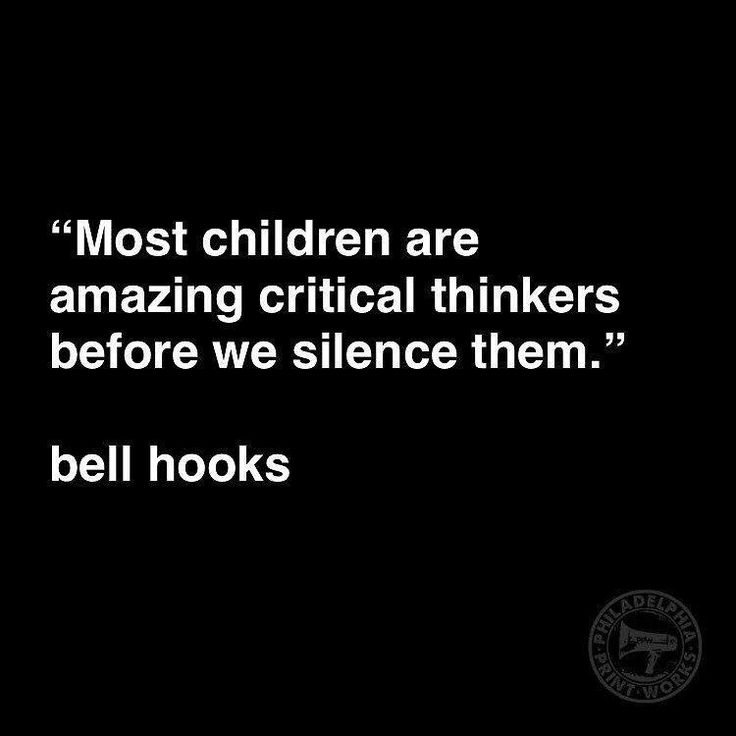 Most children are amazing critical thinkers before we silence them.                                                                                                                                                                                 More
