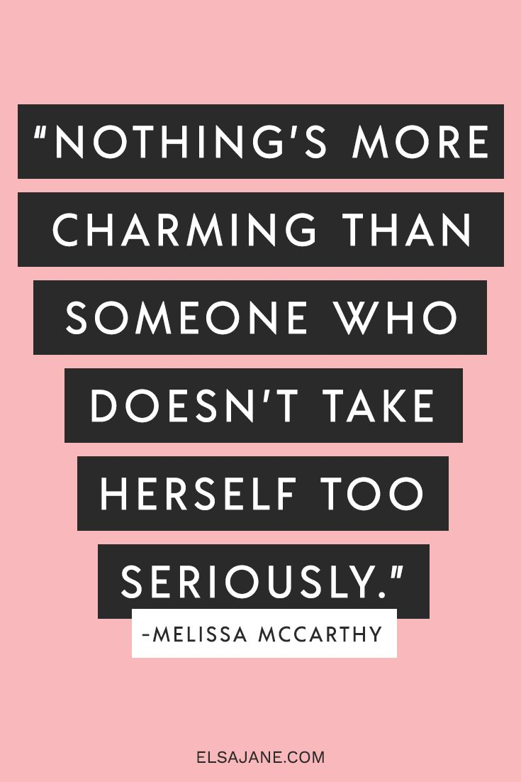 """Nothing's more charming than someone who doesn't take herself too seriously"" - Melissa Mccarthy -- awesome inspirational quote for women."