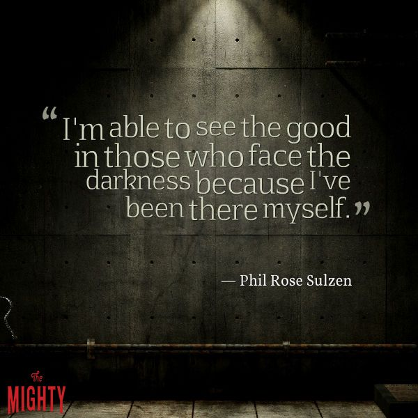 """""""I'm able to see the good in those who face the darkness..."""""""