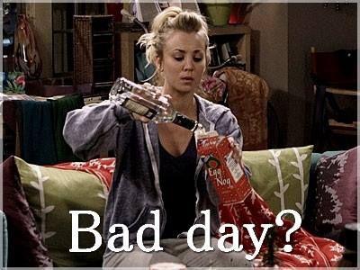 bad day?