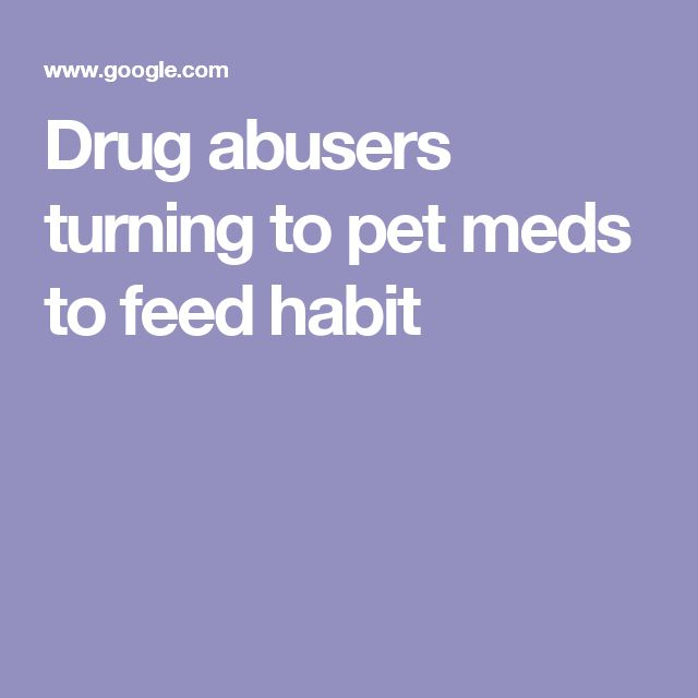 Drug abusers turning to pet meds to feed habit