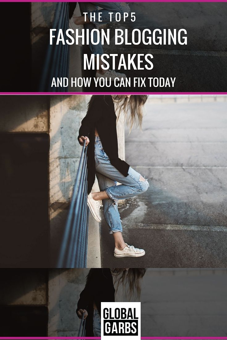 The Top 5 Fashion Blogging Mistakes and what you can do to fix them today. http://www.globalgarbs.com/fashionbloggingtips/