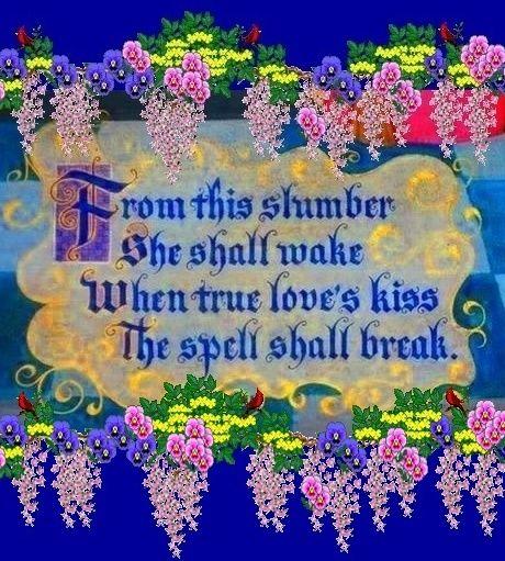 "Sleeping Beauty ""From this slumber she shall wake when true love's kiss, the spell, shall break"