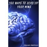 100 Ways To Develop Your Mind: The Psychology Of The Mind And How To Develop Your Mind To Change Your Life (Paperback)By Steven Aitchison