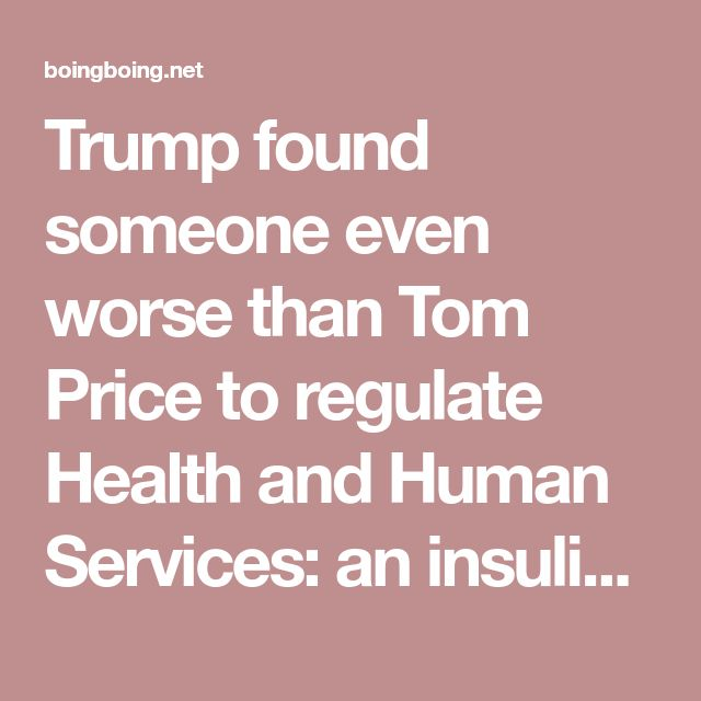 Trump found someone even worse than Tom Price to regulate Health and Human Services: an insulin profiteer / Boing Boing