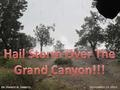 Photo album of hail storm over the Grand Canyon on September 14, 2011. The album may be viewed and downloaded from SlideShare at no cost.