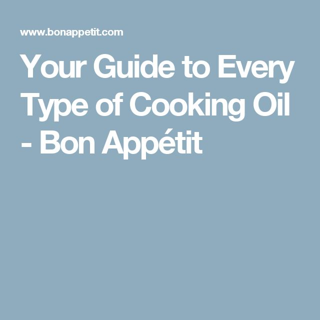 Your Guide to Every Type of Cooking Oil - Bon Appétit