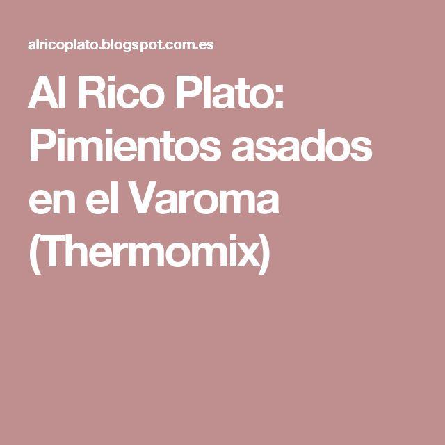 Al Rico Plato: Pimientos asados en el Varoma (Thermomix)
