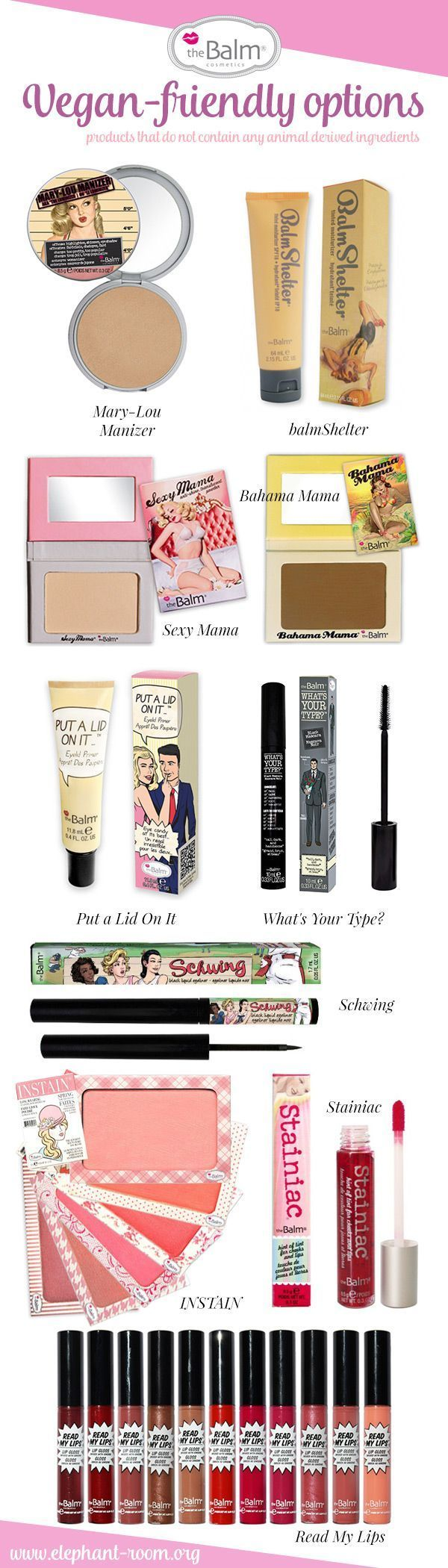 A list of theBalm's vegan products: Mary-Lou Manizer, Sexy Mama Anti Shine Translucent Powder, Bahama Mama Bronzer, Read My Lips Lip Glosses, What's Your Type Mascaras, Schwing Eyeliner, INSTAIN blushes, balmShelter tinted moisturizer, Put a Lid On It, and Stainiac.