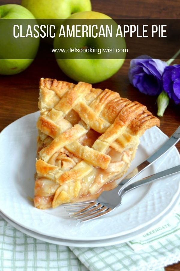 American Apple Pie The Classic Apple Pie Recipe Del S Cooking Twist Recipe American Apple Pie Kid Friendly Recipes Dessert Classic Apple Pie Recipe
