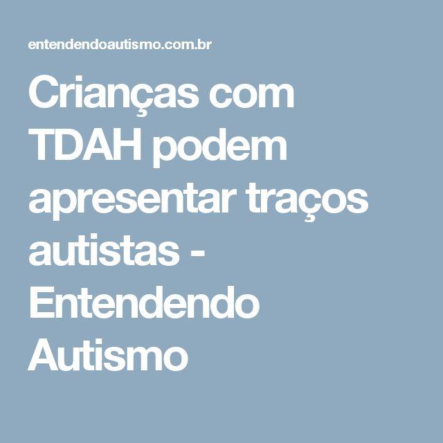 Crianças com TDAH podem apresentar traços autistas - Entendendo Autismo