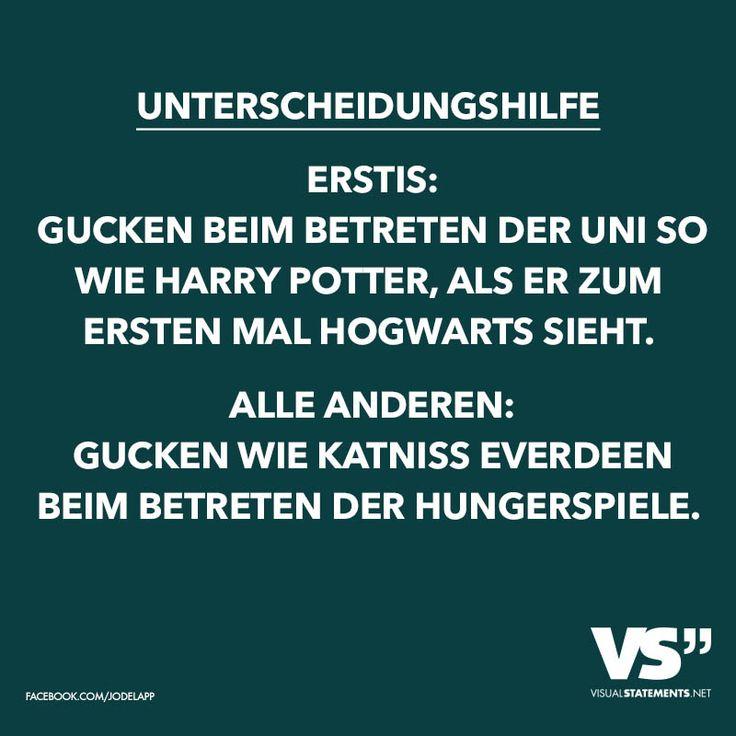 Unterscheidungshilfe Erstis: Gucken beim betreten der Uni so wie Harry Potter, als er zum ersten mal Hogwarts sieht. Alle anderen: Gucken wie Katniss Everdeen beim betreten der Hungerspiele.