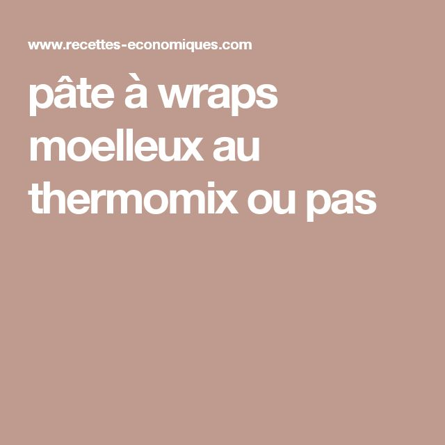 pâte à wraps moelleux au thermomix ou pas