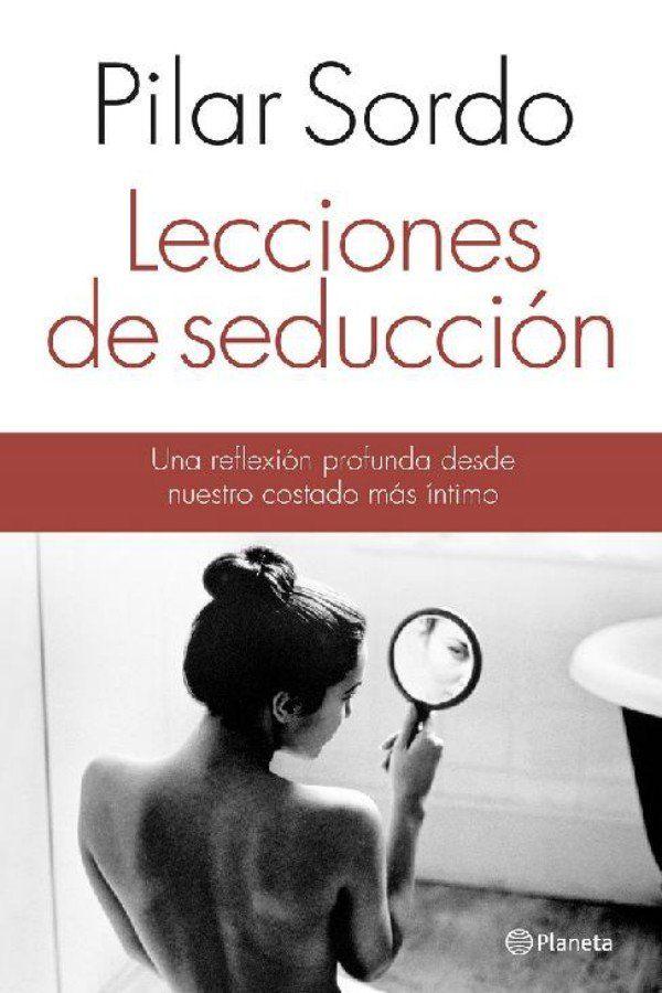 Descargar Lecciones De Seduccion Pilar Sordo En Pdf Libros Geniales Pdf Libros Libros Gratis Libros
