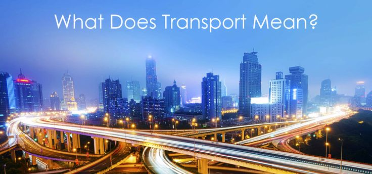 Definition of Transport  Transport or transportation is the movement of individuals, animals and goods from 1 location to an additional. Modes of transport consist of air, rail, road, water, cable, pipeline and space. The field can be divided into in...