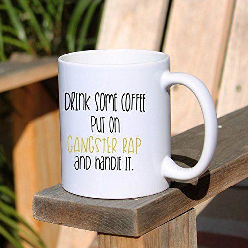 Drink Some Coffee Put on Some Gangster Rap and Handle It Mug #Coffee, #Motivational, #Mug