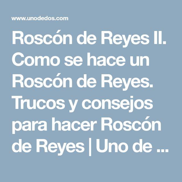 Roscón de Reyes II. Como se hace un Roscón de Reyes. Trucos y consejos para hacer Roscón de Reyes | Uno de dos