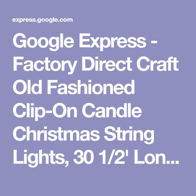 Google Express - Factory Direct Craft Old Fashioned Clip-On Candle Christmas String Lights, 30 1/2' Long, White