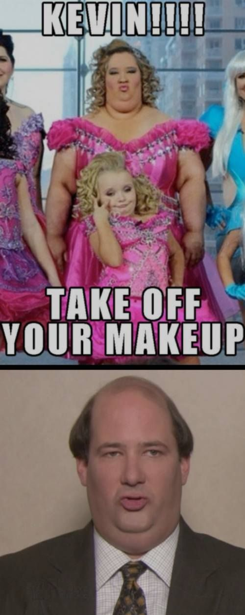 Honey boo boo's Mama or Kevin from the Office....