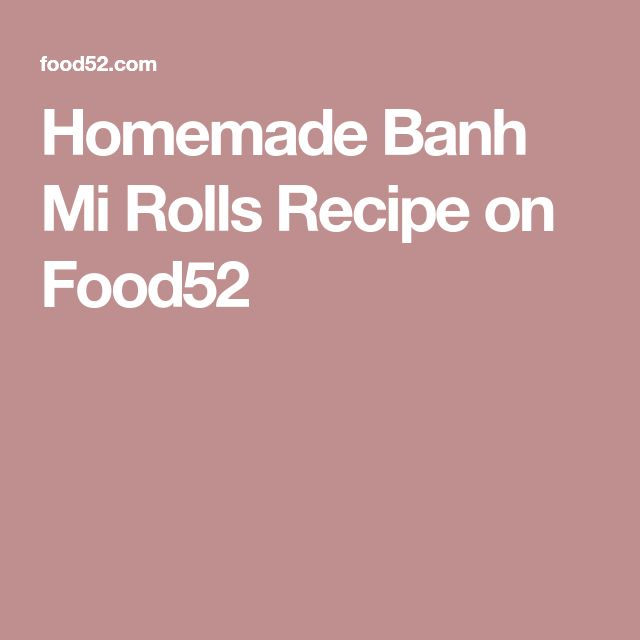 Homemade Banh Mi Rolls Recipe on Food52