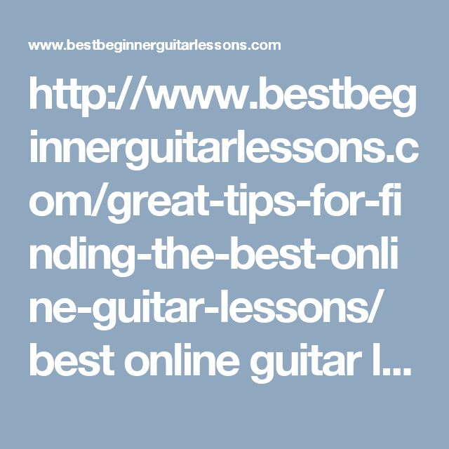 http://www.bestbeginnerguitarlessons.com/great-tips-for-finding-the-best-online-guitar-lessons/ best online guitar lessons,guitar solos lessons,guitar picking lessons,online guitar tablature,