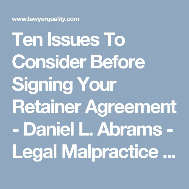 Ten Issues To Consider Before Signing Your Retainer Agreement - Daniel L. Abrams - Legal Malpractice and Business Litigation : Daniel L. Abrams – Legal Malpractice and Business Litigation