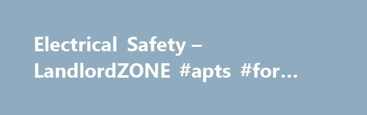 Electrical Safety – LandlordZONE #apts #for #rent http://remmont.com/electrical-safety-landlordzone-apts-for-rent/  #rental properties uk # Electrical Safety in Rental Property Apart from the Landlord s Common Law duty of care, the Landlord Tenant Act 1985 (and several other statutory regulations see below) requires that the electrical equipment is safe at the start of every tenancy and maintained in a safe condition throughout the tenancy. Electrical hazards are also covered by the Housing…