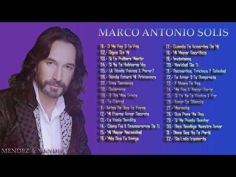 MARCO ANTONIO SOLÍS SUS MEJORES ÉXITOS-MARCO ANTONIO SOLÍS 30 GRANDES ÉXITOS ENGANCHADOS - YouTube