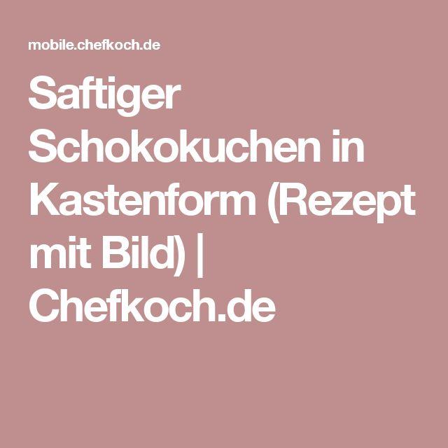 Saftiger Schokokuchen in Kastenform (Rezept mit Bild)   Chefkoch.de