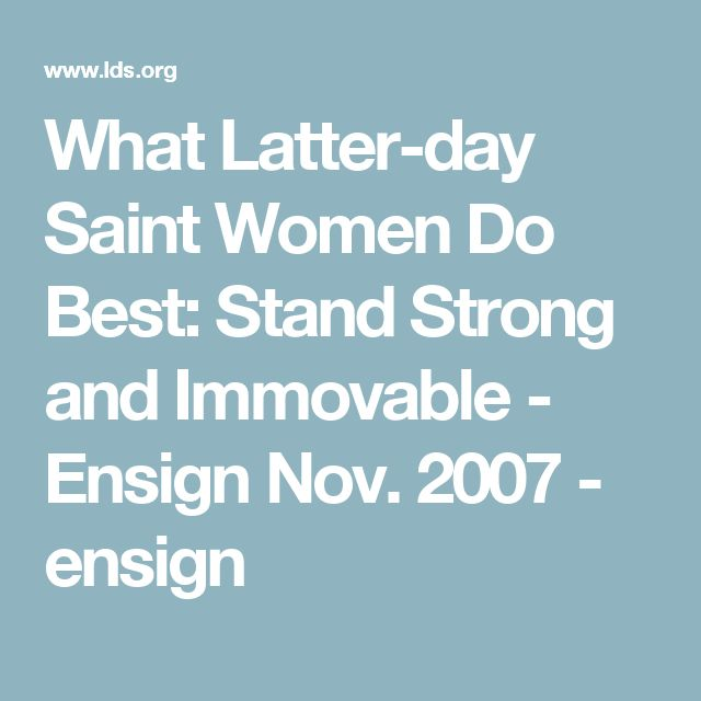 What Latter-day Saint Women Do Best: Stand Strong and Immovable - Ensign Nov. 2007 - ensign