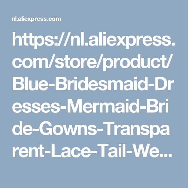 https://nl.aliexpress.com/store/product/Blue-Bridesmaid-Dresses-Mermaid-Bride-Gowns-Transparent-Lace-Tail-Wedding-Guest-Dresses-Maid-Of-Honor-Dress/332037_32793362582.html