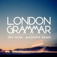 London Grammar - Hey Now (Magnifik Remix)