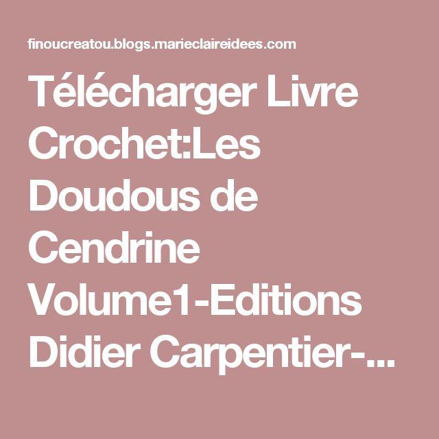 Télécharger Livre Crochet:Les Doudous de Cendrine Volume1-Editions Didier Carpentier-Faîtes vous-même publié en 2002 - FINOUCREATOU