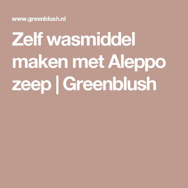 Zelf wasmiddel maken met Aleppo zeep | Greenblush