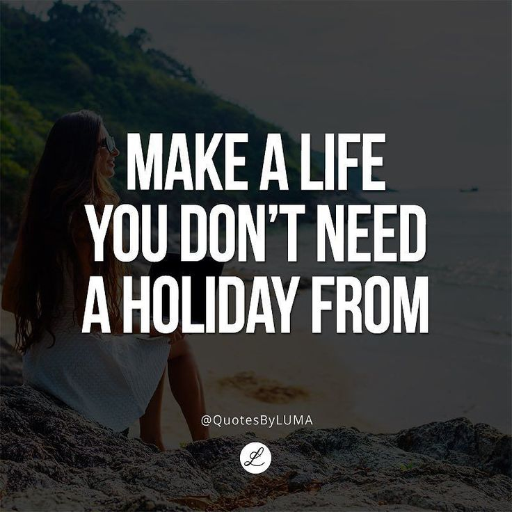"""Make a life you don't need a holiday from"" http://ift.tt/1XFGh6w #lumabranding #branding #graphics #webdesign #webdevelopment #hosting #logo #website #corporateidentity #editing #business #corporation #success #quote #lifestyle #goals #wealth #inspiration #luxurylife #goals #businessmode #motivation"