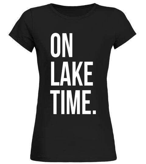 c9747ffe4 On Lake Time T-Shirt Vacation Swimming Boat Fish Summer Fun ...