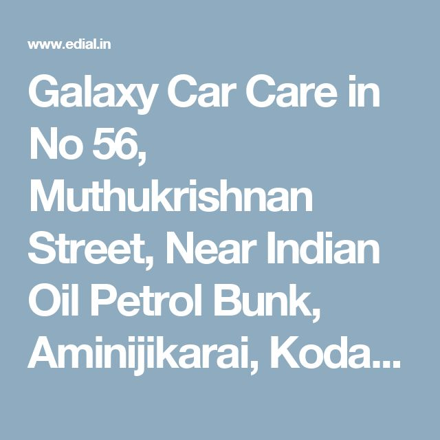 Galaxy Car Care in No 56, Muthukrishnan Street, Near Indian Oil Petrol Bunk, Aminijikarai, Kodambakkam , Chennai | Best Yellowpages, Best Automobile Glass Dealers, Best Car Glass Repair and Services, Best Car Battery Repair and Services, Best Car Spare Parts Dealers, Best Car Accessories, Best Car Audio Stereo Sale Service, Best Car Polish Cleaning Service, India