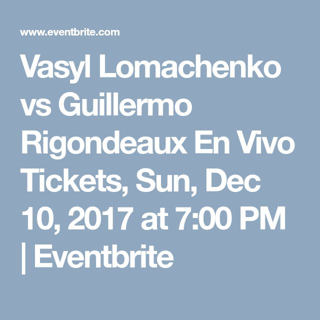 Vasyl Lomachenko vs Guillermo Rigondeaux En Vivo Tickets, Sun, Dec 10, 2017 at 7:00 PM | Eventbrite