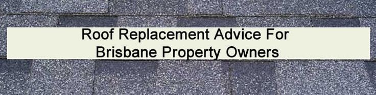 Roof Replacement Advice For Brisbane Property Owners