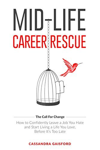 Mid-Life Career Rescue: How to confidently leave a job you hate, and start living a life you  love, before it's too late by Cassandra Gaisford http://www.amazon.com/dp/B017L7G3B4/ref=cm_sw_r_pi_dp_qptrwb1S8NJR0