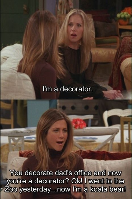 """Or when Rachel's sister visited. 