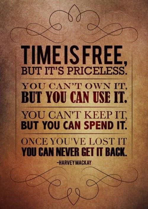 The one who says money is valuable has never ran out of time. (30 Sayings and Quotes About Time Passing Too Quickly)